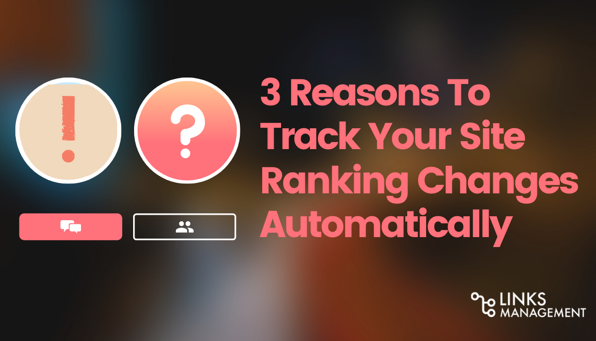 3 Reasons To Track Your Site Ranking Changes Automatically