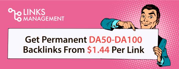 Get Permanent DA50-DA100 Backlinks From $1.44 Per Link