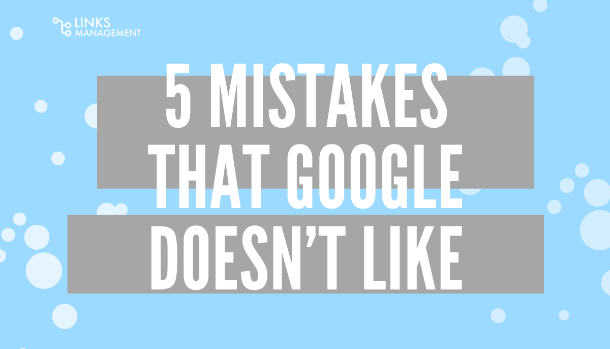 Mistakes That Google Doesn't Like